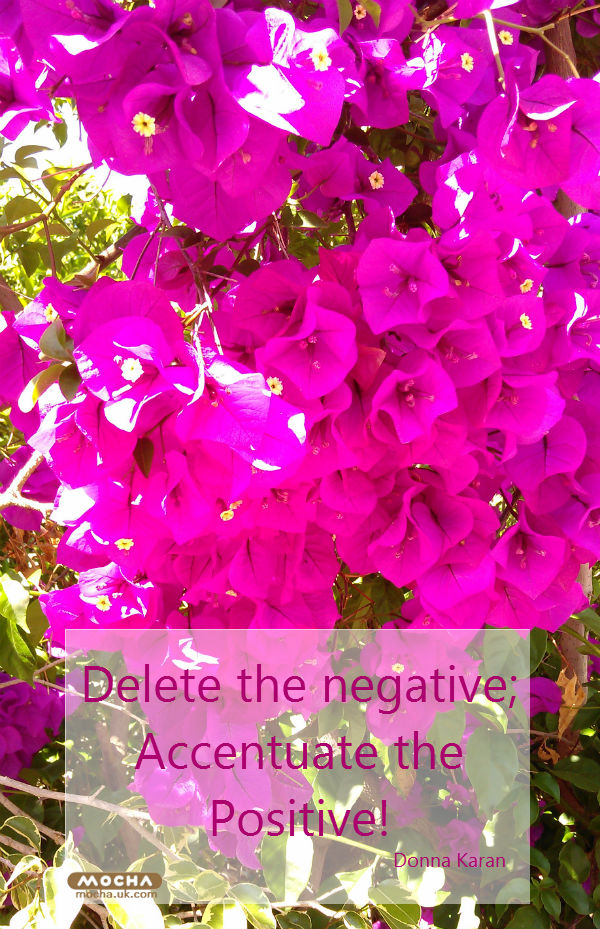 delete the negative, accentuate the positive