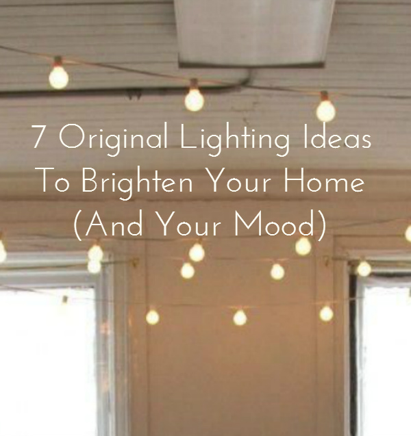 Seven Original Lighting Ideas To Brighten Your Home And Your Mood
